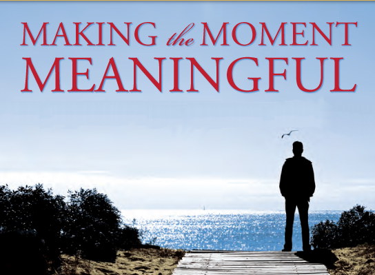Making the Moment Meaningful